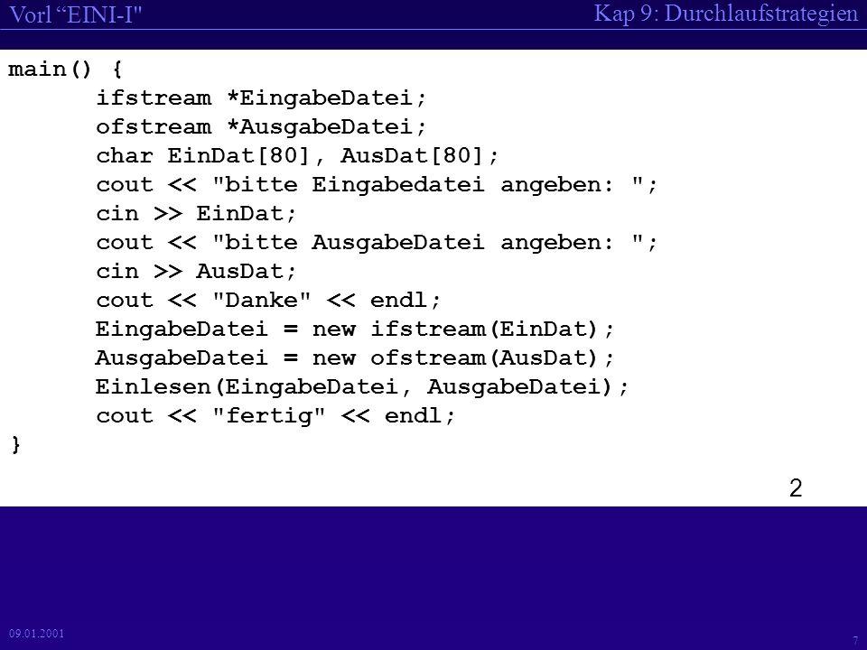 Kap 9: Durchlaufstrategien Vorl EINI-I 6 09.01.2001 // K9-P1 // Elementare Verwendung von Dateien // Vorsicht: nicht robust #include const int maxLen = 70; void Einlesen(ifstream *, ofstream *); void Schreiben(char *, ofstream *); 1