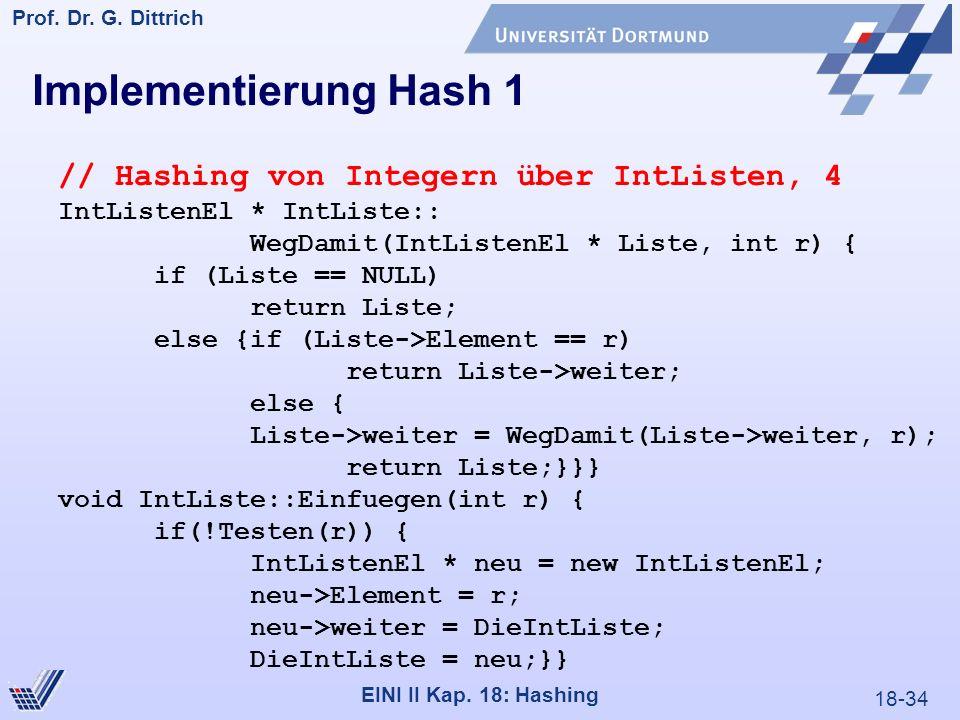 18-34 Prof. Dr. G. Dittrich 22.05.2000 EINI II Kap. 18: Hashing Implementierung Hash 1 // Hashing von Integern über IntListen, 4 IntListenEl * IntList