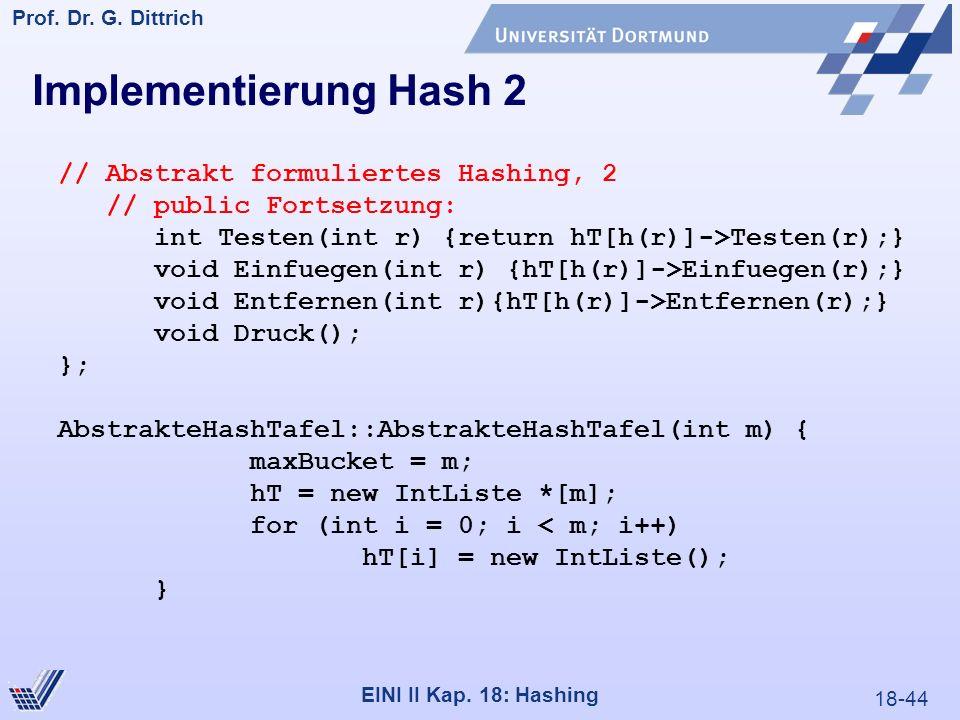 18-44 Prof. Dr. G. Dittrich 22.05.2000 EINI II Kap. 18: Hashing // Abstrakt formuliertes Hashing, 2 // public Fortsetzung: int Testen(int r) {return h