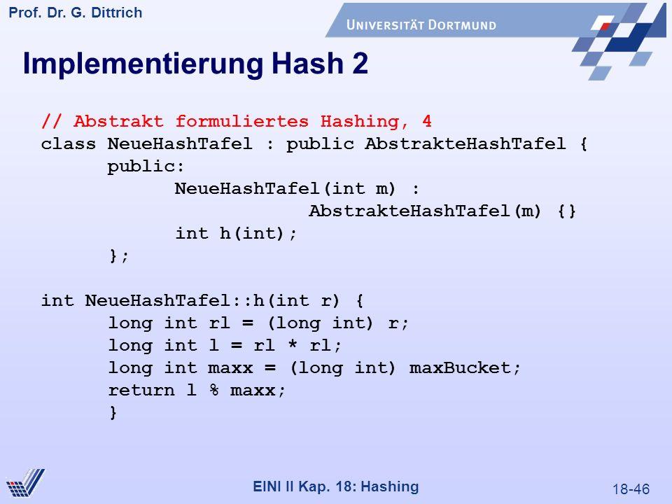 18-46 Prof. Dr. G. Dittrich 22.05.2000 EINI II Kap. 18: Hashing // Abstrakt formuliertes Hashing, 4 class NeueHashTafel : public AbstrakteHashTafel {