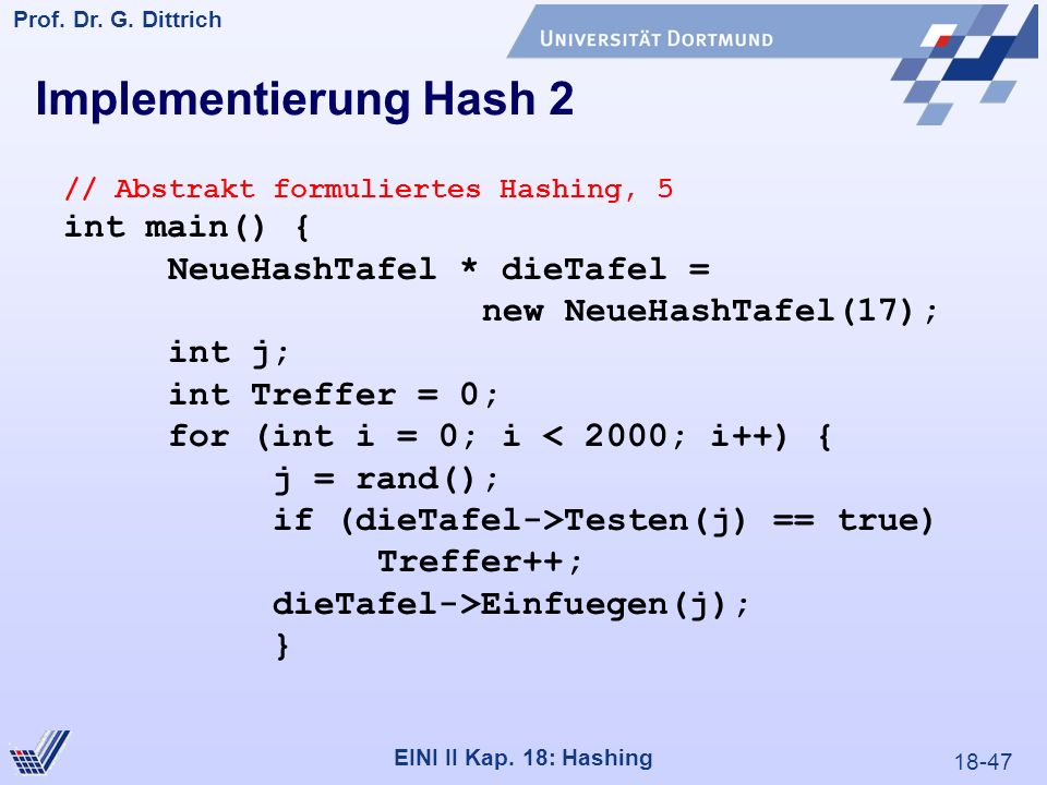 18-47 Prof. Dr. G. Dittrich 22.05.2000 EINI II Kap. 18: Hashing // Abstrakt formuliertes Hashing, 5 int main() { NeueHashTafel * dieTafel = new NeueHa