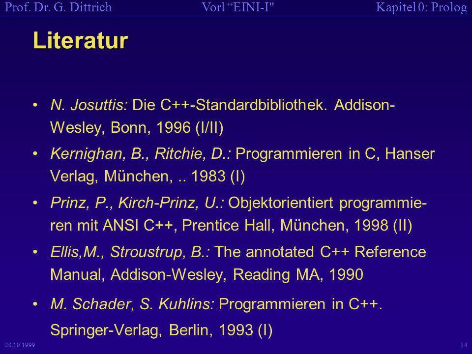 Kapitel 0: PrologVorl EINI-I Prof.Dr. G. Dittrich 20.10.199934 Literatur N.