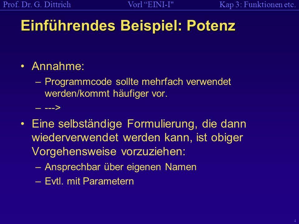 Kap 3: Funktionen etc.Vorl EINI-I Prof.Dr. G. Dittrich 5 Zweite Möglichkeit: als Funktion.