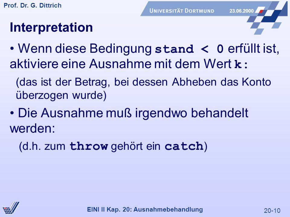 20-10 Prof. Dr. G. Dittrich 23.06.2000 EINI II Kap. 20: Ausnahmebehandlung Interpretation Wenn diese Bedingung stand < 0 erfüllt ist, aktiviere eine A