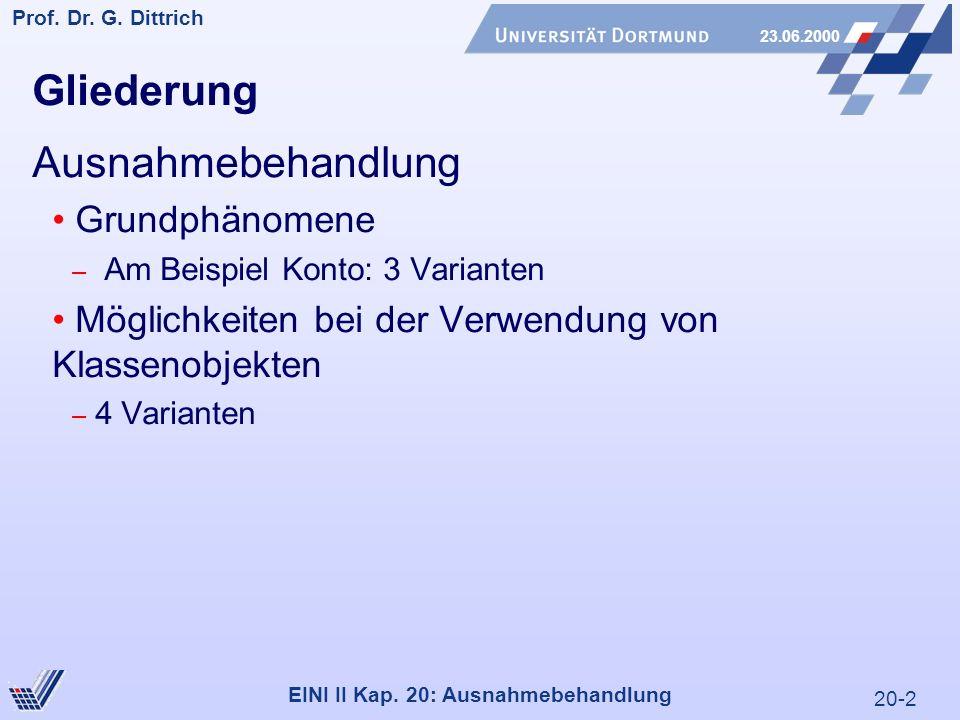 20-2 Prof. Dr. G. Dittrich 23.06.2000 EINI II Kap. 20: Ausnahmebehandlung Gliederung Ausnahmebehandlung Grundphänomene – Am Beispiel Konto: 3 Variante