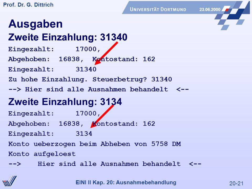 20-21 Prof. Dr. G. Dittrich 23.06.2000 EINI II Kap. 20: Ausnahmebehandlung Ausgaben Zweite Einzahlung: 31340 Eingezahlt: 17000, Abgehoben: 16838, Kont
