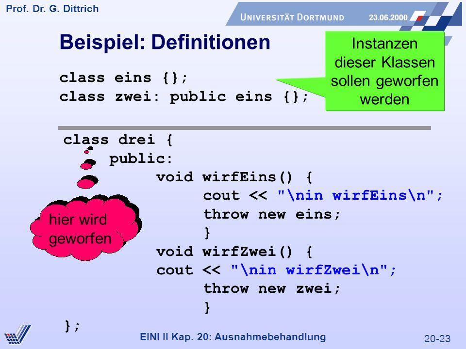 20-23 Prof. Dr. G. Dittrich 23.06.2000 EINI II Kap. 20: Ausnahmebehandlung Beispiel: Definitionen class eins {}; class zwei: public eins {}; class dre