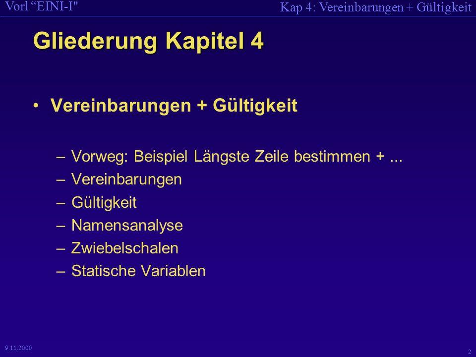 Kap 4: Vereinbarungen + Gültigkeit Vorl EINI-I 2 9.11.2000 Gliederung Kapitel 4 Vereinbarungen + Gültigkeit –Vorweg: Beispiel Längste Zeile bestimmen +...
