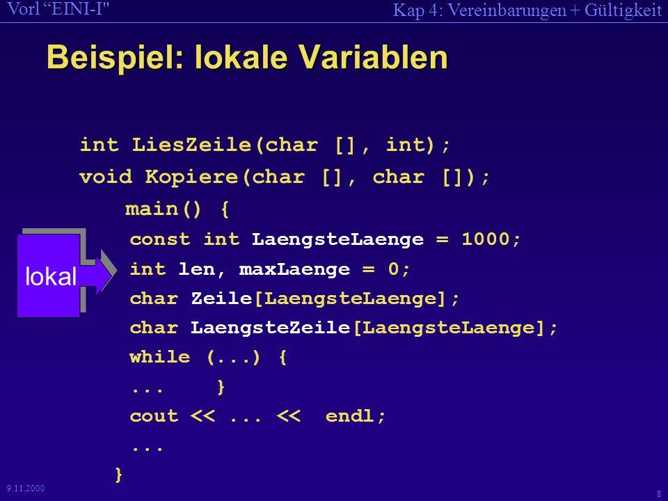 Kap 4: Vereinbarungen + Gültigkeit Vorl EINI-I 19 9.11.2000 /* Programm der Funktion strcmp zum Vergleich von zwei Zeichenketten */ int strcmp(char s[], char t[]) { int i = 0; while (s[i] == t[i]) if (s[i++] == \0 ) return (0); return (s[i] - t[i]); } Ausführen