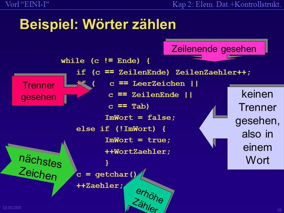 Kap 2: Elem. Dat.+Kontrollstrukt.Vorl EINI-I 26 13.10.2000 Beispiel: Wörter zählen while (c .