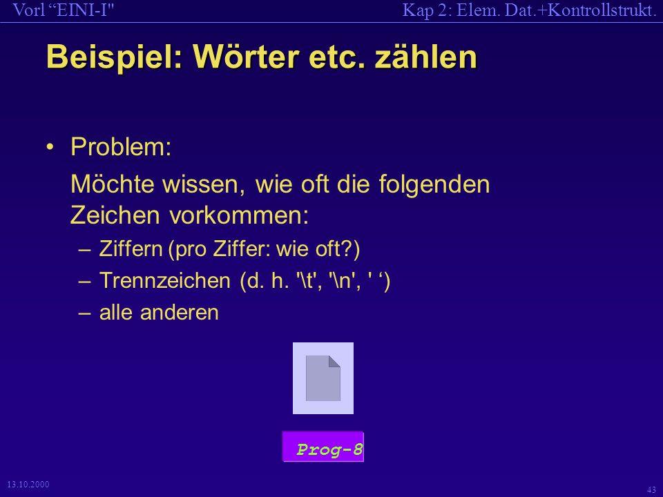Kap 2: Elem. Dat.+Kontrollstrukt.Vorl EINI-I 43 13.10.2000 Beispiel: Wörter etc.