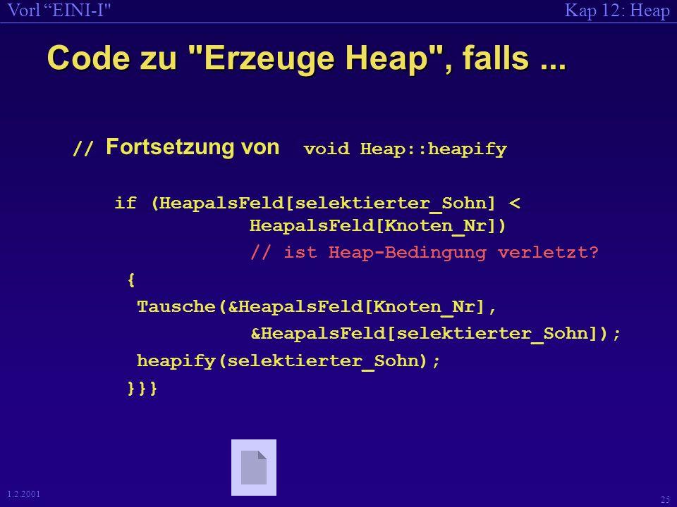 Kap 12: HeapVorl EINI-I 24 1.2.2001 Code zu Erzeuge Heap , falls...