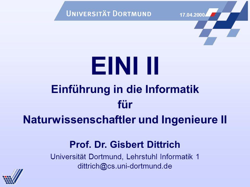 17.04.2000 Universität Dortmund, Lehrstuhl Informatik 1 dittrich@cs.uni-dortmund.de EINI II Einführung in die Informatik für Naturwissenschaftler und Ingenieure II Prof.