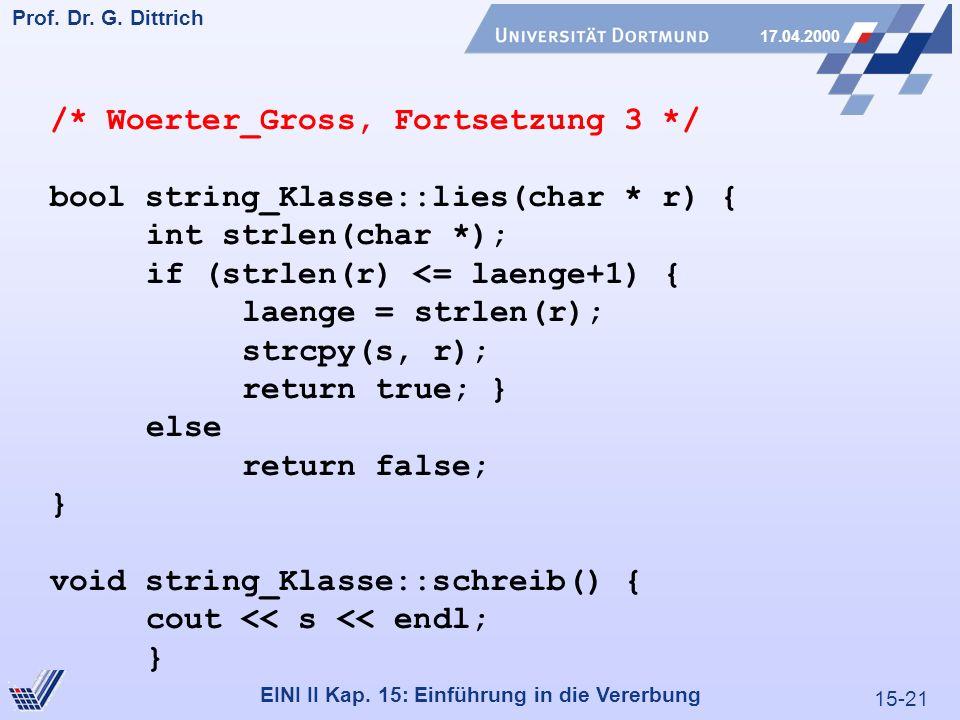 15-21 Prof. Dr. G. Dittrich 17.04.2000 EINI II Kap. 15: Einführung in die Vererbung /* Woerter_Gross, Fortsetzung 3 */ bool string_Klasse::lies(char *