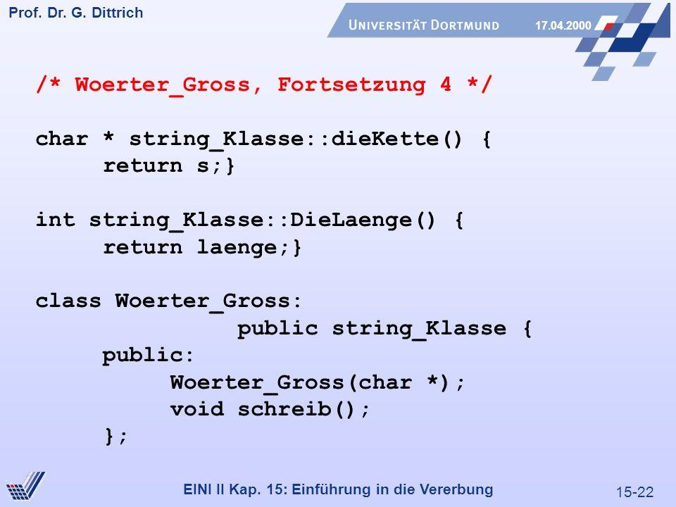 15-22 Prof. Dr. G. Dittrich 17.04.2000 EINI II Kap. 15: Einführung in die Vererbung /* Woerter_Gross, Fortsetzung 4 */ char * string_Klasse::dieKette(
