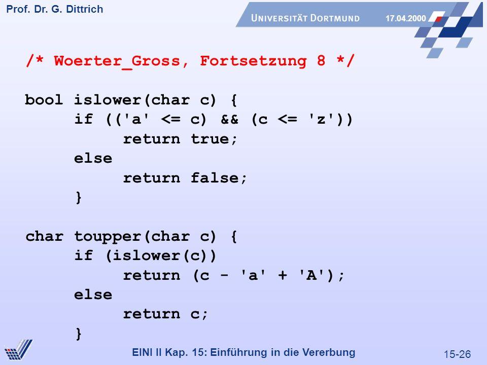 15-26 Prof. Dr. G. Dittrich 17.04.2000 EINI II Kap. 15: Einführung in die Vererbung /* Woerter_Gross, Fortsetzung 8 */ bool islower(char c) { if (('a'