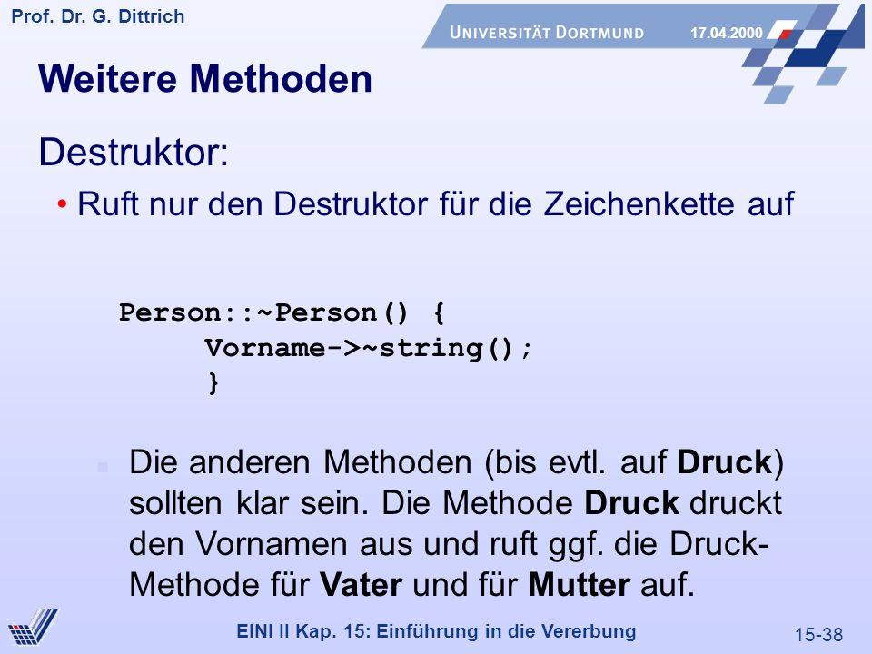 15-38 Prof. Dr. G. Dittrich 17.04.2000 EINI II Kap. 15: Einführung in die Vererbung Weitere Methoden Destruktor: Ruft nur den Destruktor für die Zeich
