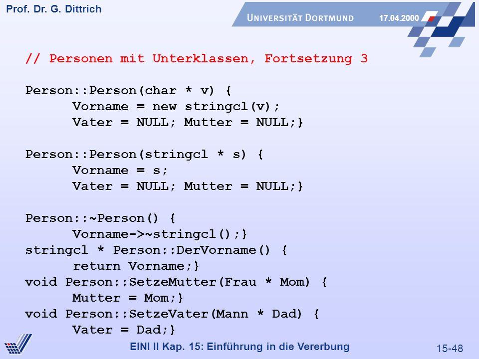 15-48 Prof. Dr. G. Dittrich 17.04.2000 EINI II Kap. 15: Einführung in die Vererbung // Personen mit Unterklassen, Fortsetzung 3 Person::Person(char *