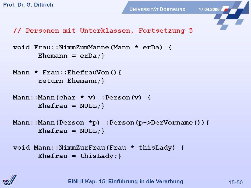 15-50 Prof. Dr. G. Dittrich 17.04.2000 EINI II Kap. 15: Einführung in die Vererbung // Personen mit Unterklassen, Fortsetzung 5 void Frau::NimmZumMann