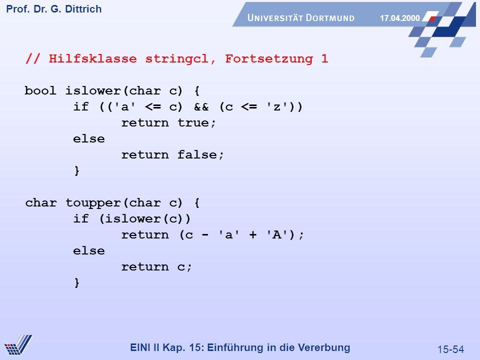 15-54 Prof. Dr. G. Dittrich 17.04.2000 EINI II Kap. 15: Einführung in die Vererbung // Hilfsklasse stringcl, Fortsetzung 1 bool islower(char c) { if (