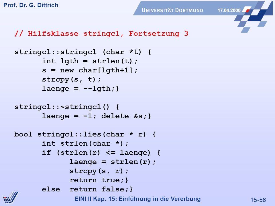 15-56 Prof. Dr. G. Dittrich 17.04.2000 EINI II Kap. 15: Einführung in die Vererbung // Hilfsklasse stringcl, Fortsetzung 3 stringcl::stringcl (char *t