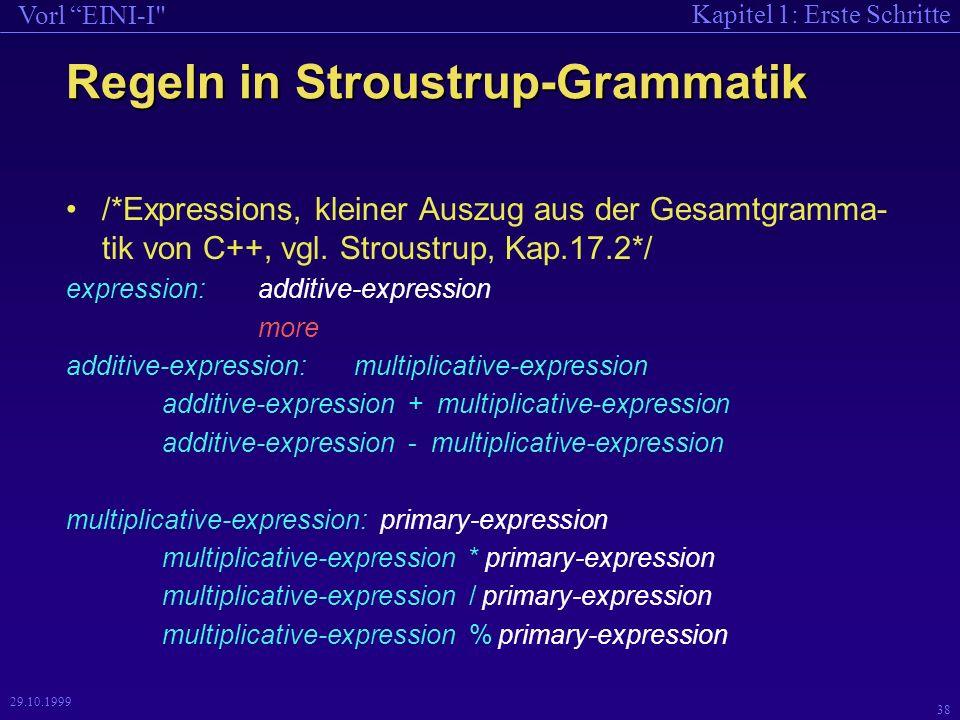 Kapitel 1: Erste Schritte Vorl EINI-I 38 29.10.1999 Regeln in Stroustrup-Grammatik /*Expressions, kleiner Auszug aus der Gesamtgramma- tik von C++, vgl.