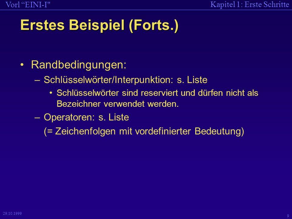 Kapitel 1: Erste Schritte Vorl EINI-I 9 29.10.1999 Erstes Beispiel (Forts.) Randbedingungen: –Schlüsselwörter/Interpunktion: s.