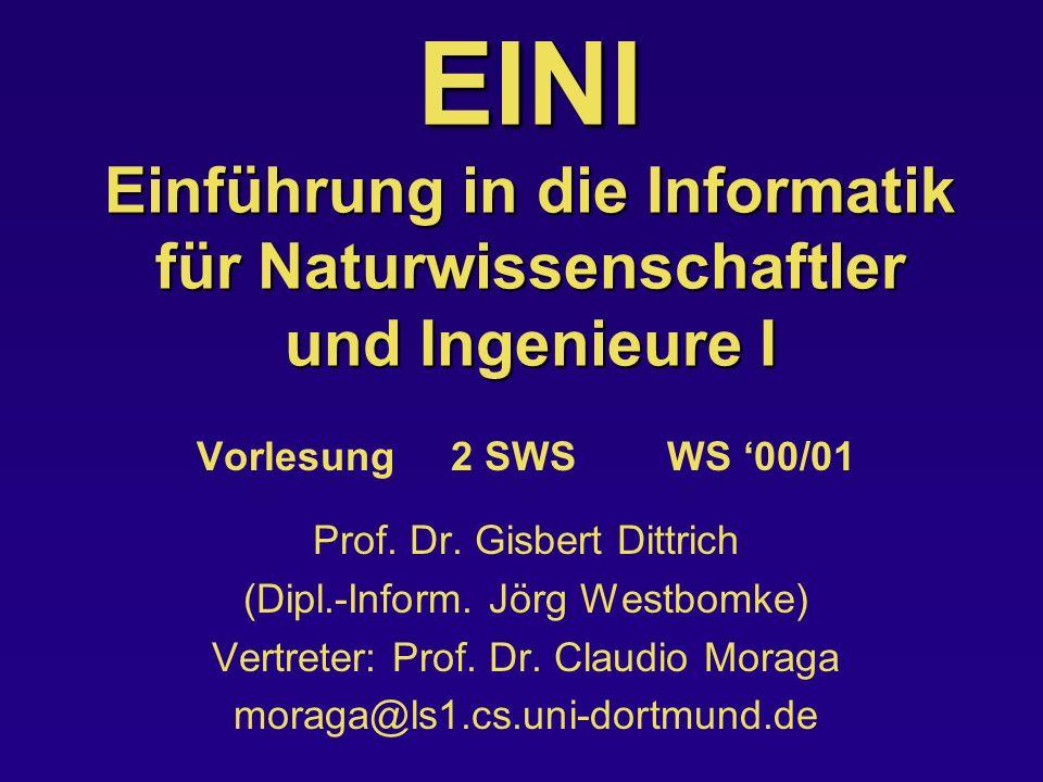EINI Einführung in die Informatik für Naturwissenschaftler und Ingenieure I Vorlesung 2 SWS WS 00/01 Prof. Dr. Gisbert Dittrich (Dipl.-Inform. Jörg We
