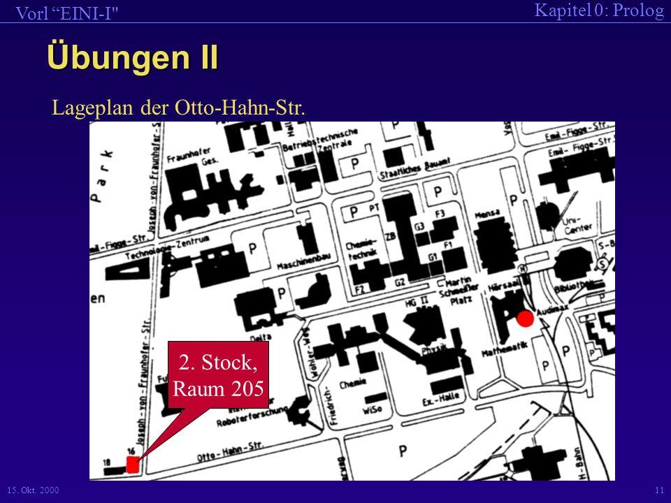 Kapitel 0: Prolog Vorl EINI-I 15.Okt. 200011 2. Stock, Raum 205 Lageplan der Otto-Hahn-Str.