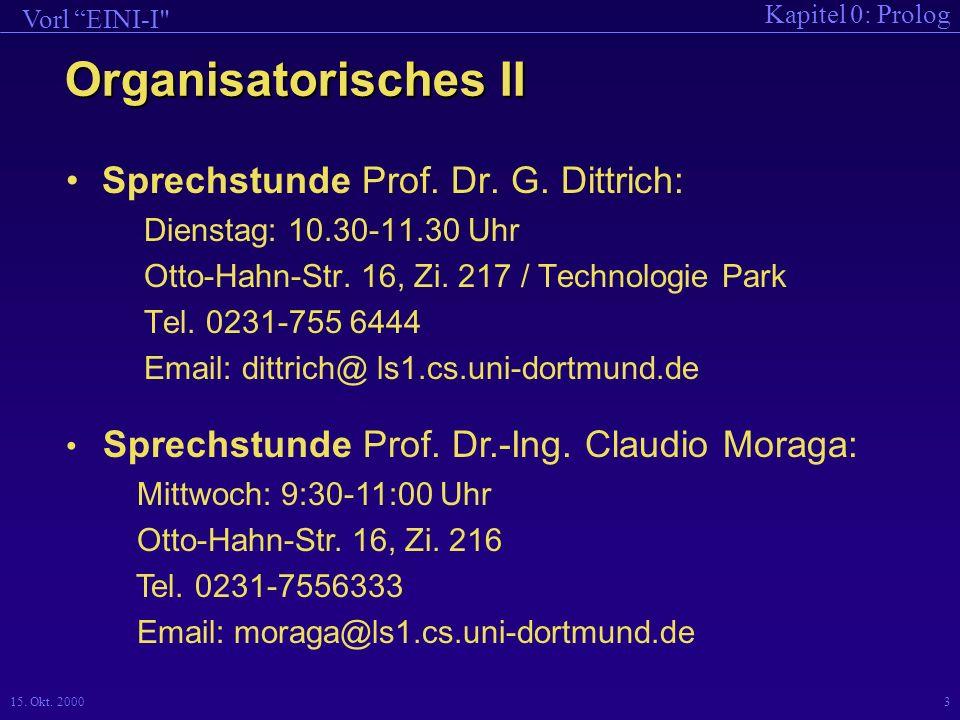 Kapitel 0: Prolog Vorl EINI-I 15.Okt. 20003 Organisatorisches II Sprechstunde Prof.