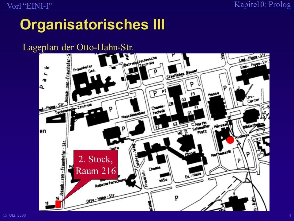 Kapitel 0: Prolog Vorl EINI-I 15.Okt. 20004 Organisatorisches III Lageplan der Otto-Hahn-Str.