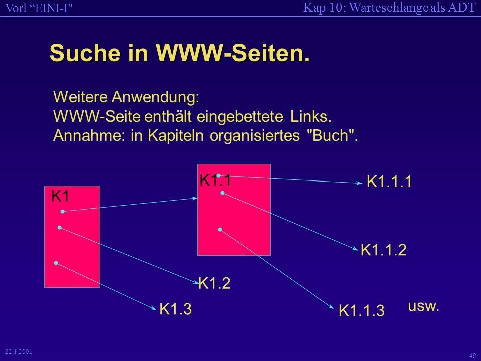 Kap 10: Warteschlange als ADT Vorl EINI-I 49 22.1.2001 Suche in WWW-Seiten.