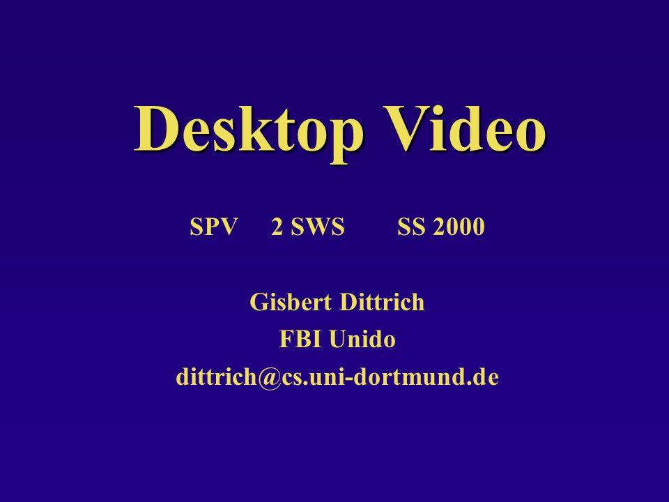 Desktop Video SPV 2 SWS SS 2000 Gisbert Dittrich FBI Unido dittrich@cs.uni-dortmund.de