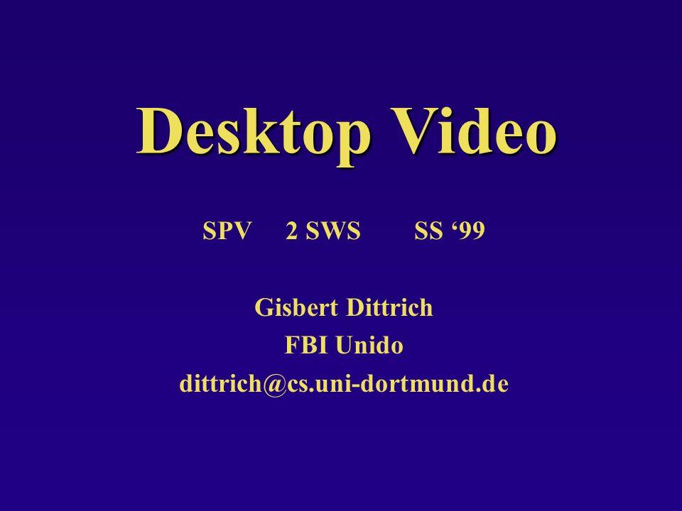 Desktop Video SPV 2 SWS SS 99 Gisbert Dittrich FBI Unido dittrich@cs.uni-dortmund.de