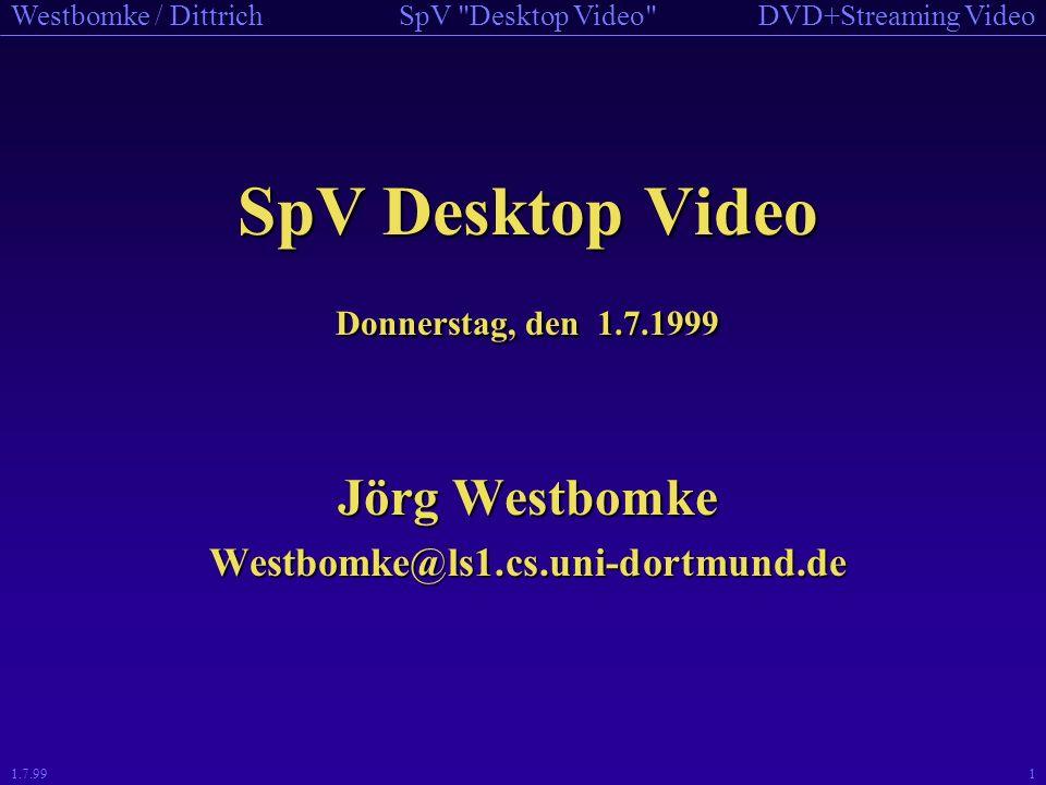 DVD+Streaming VideoSpV Desktop Video Westbomke / Dittrich 1.7.9931 Begriffsdefinition StreamingStreaming Video (allgemein) –Netzwerkorientierte Übermittlung von Videodaten –Sobald Daten vorliegen werden diese abgespielt StreamingStreaming Video (speziell) –Interaktive Kontrolle des Datenstroms –QoS-Eigenschaften Bandwidth-Negotiation