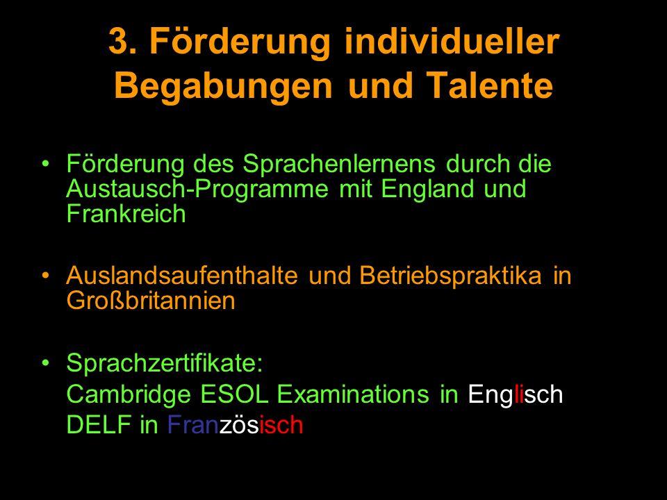 3. Förderung individueller Begabungen und Talente Förderung des Sprachenlernens durch die Austausch-Programme mit England und Frankreich Auslandsaufen
