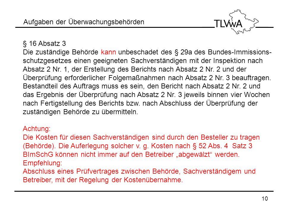 10 Aufgaben der Überwachungsbehörden § 16 Absatz 3 Die zuständige Behörde kann unbeschadet des § 29a des Bundes-Immissions- schutzgesetzes einen geeig