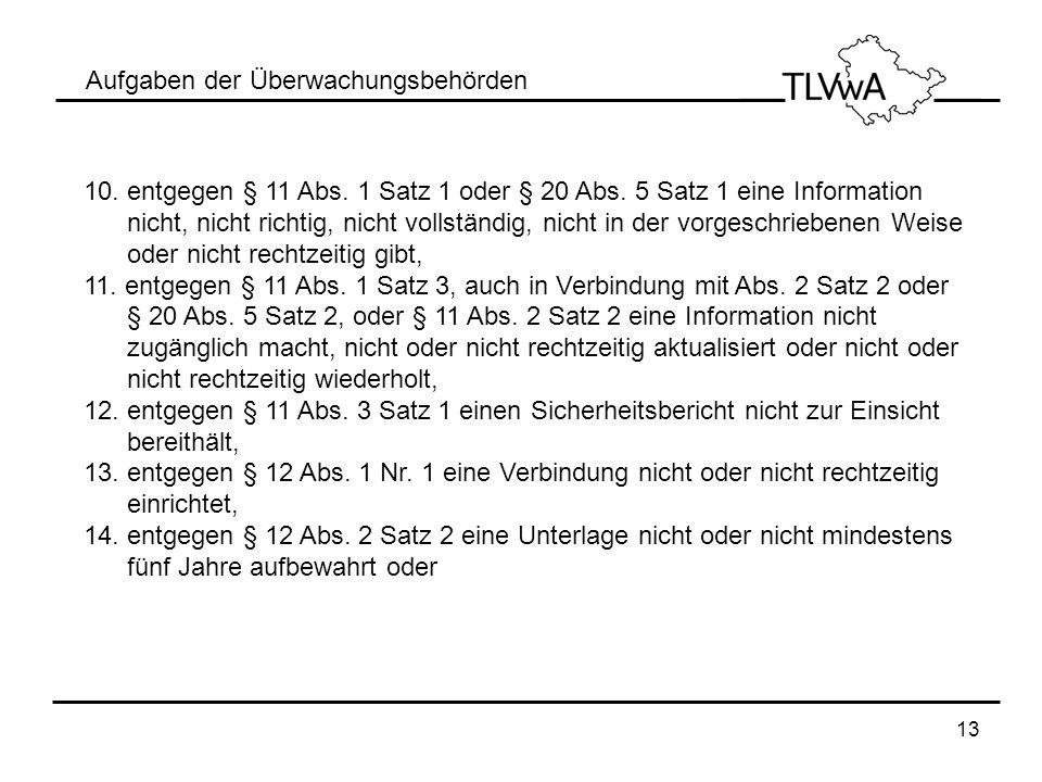 13 Aufgaben der Überwachungsbehörden 10. entgegen § 11 Abs. 1 Satz 1 oder § 20 Abs. 5 Satz 1 eine Information nicht, nicht richtig, nicht vollständig,