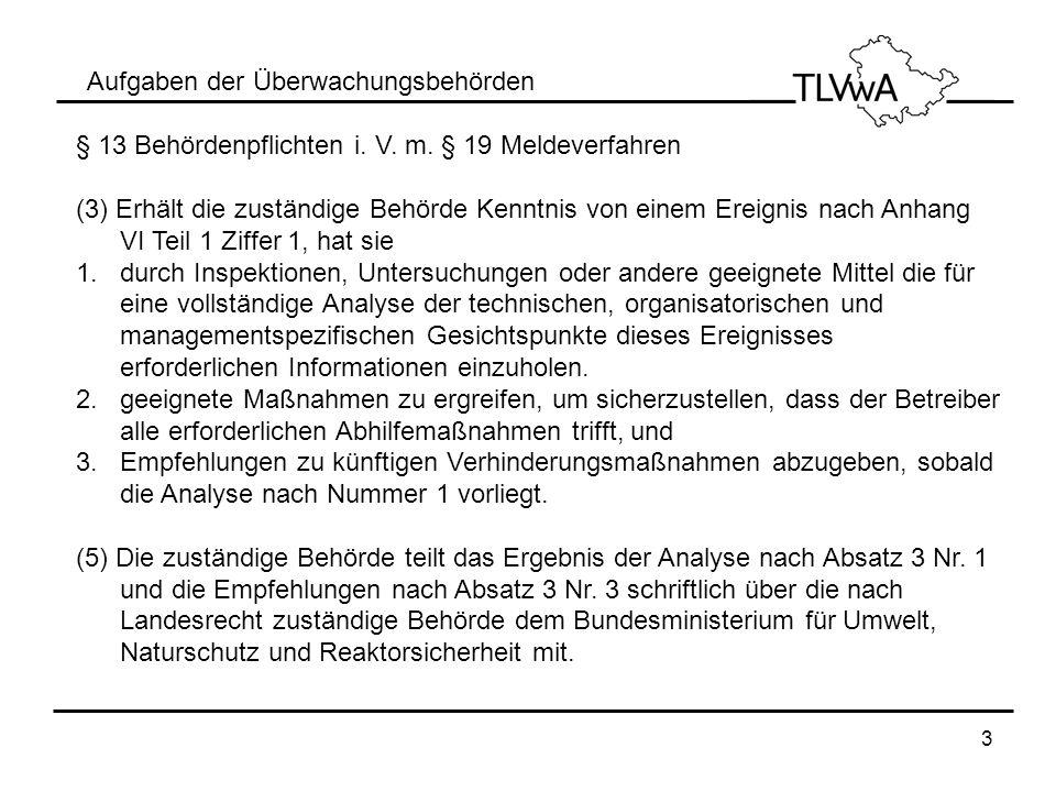 3 Aufgaben der Überwachungsbehörden § 13 Behördenpflichten i. V. m. § 19 Meldeverfahren (3) Erhält die zuständige Behörde Kenntnis von einem Ereignis