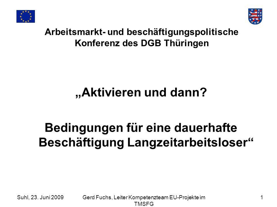 Suhl, 23. Juni 2009Gerd Fuchs, Leiter Kompetenzteam EU-Projekte im TMSFG 1 Arbeitsmarkt- und beschäftigungspolitische Konferenz des DGB Thüringen Akti