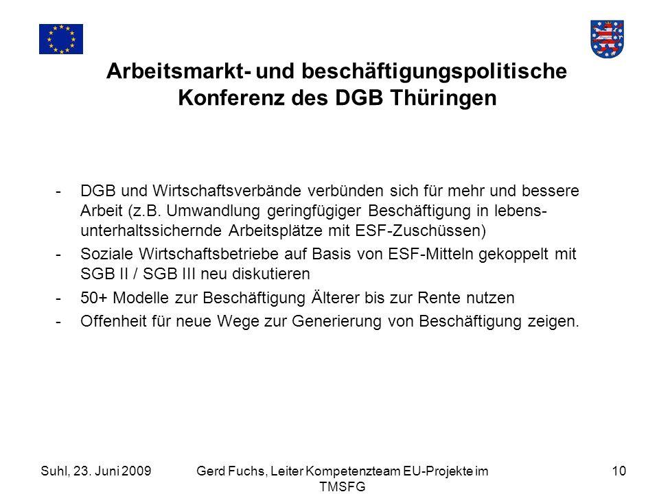 Suhl, 23. Juni 2009Gerd Fuchs, Leiter Kompetenzteam EU-Projekte im TMSFG 10 Arbeitsmarkt- und beschäftigungspolitische Konferenz des DGB Thüringen -DG