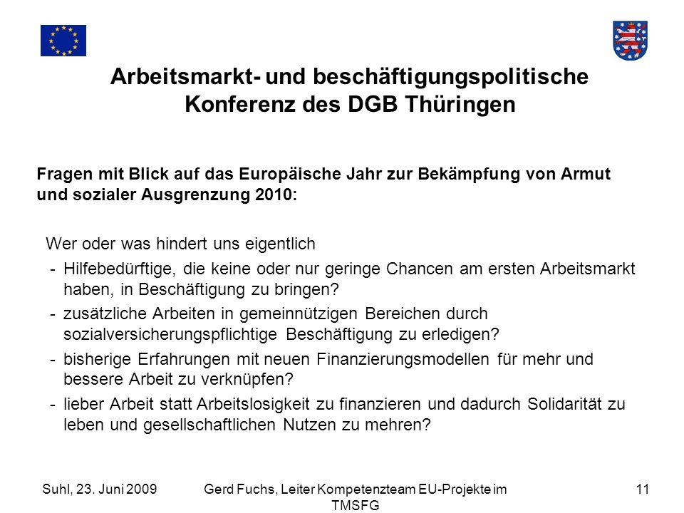 Suhl, 23. Juni 2009Gerd Fuchs, Leiter Kompetenzteam EU-Projekte im TMSFG 11 Arbeitsmarkt- und beschäftigungspolitische Konferenz des DGB Thüringen Fra