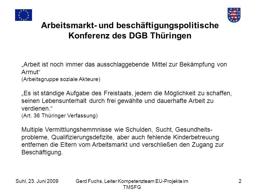 Suhl, 23. Juni 2009Gerd Fuchs, Leiter Kompetenzteam EU-Projekte im TMSFG 2 Arbeitsmarkt- und beschäftigungspolitische Konferenz des DGB Thüringen Arbe