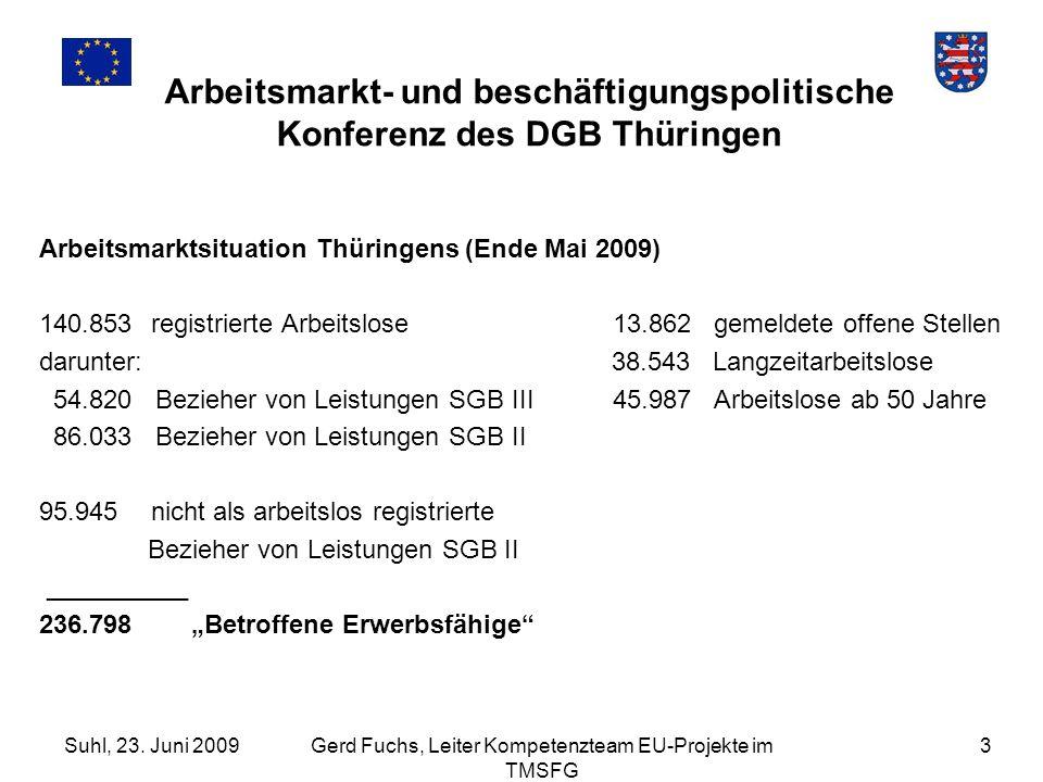 Suhl, 23. Juni 2009Gerd Fuchs, Leiter Kompetenzteam EU-Projekte im TMSFG 3 Arbeitsmarkt- und beschäftigungspolitische Konferenz des DGB Thüringen Arbe