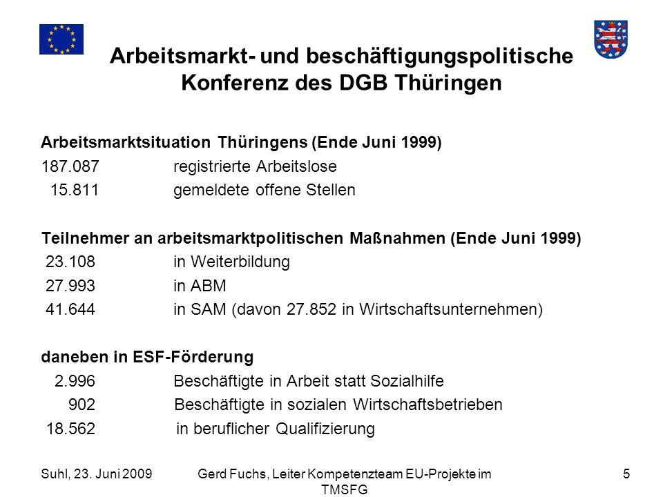 Suhl, 23. Juni 2009Gerd Fuchs, Leiter Kompetenzteam EU-Projekte im TMSFG 5 Arbeitsmarkt- und beschäftigungspolitische Konferenz des DGB Thüringen Arbe