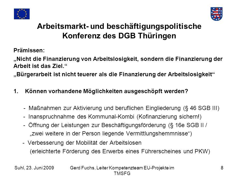 Suhl, 23. Juni 2009Gerd Fuchs, Leiter Kompetenzteam EU-Projekte im TMSFG 8 Arbeitsmarkt- und beschäftigungspolitische Konferenz des DGB Thüringen Präm