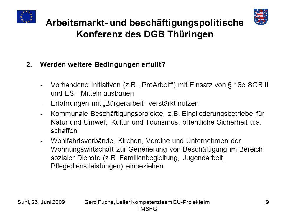 Suhl, 23. Juni 2009Gerd Fuchs, Leiter Kompetenzteam EU-Projekte im TMSFG 9 Arbeitsmarkt- und beschäftigungspolitische Konferenz des DGB Thüringen 2. W