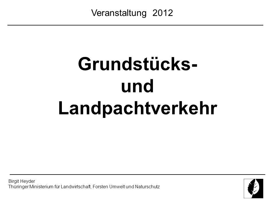 Birgit Heyder Thüringer Ministerium für Landwirtschaft, Forsten Umwelt und Naturschutz Veranstaltung 2012 Grundstücks- und Landpachtverkehr