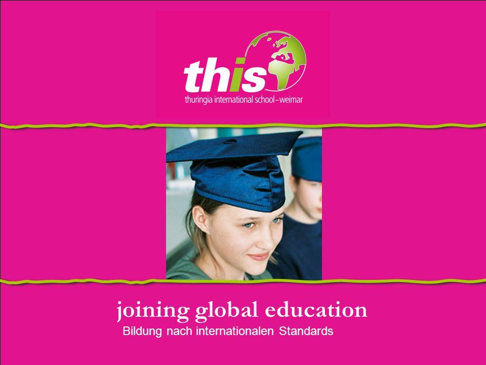 joining global education Bildung nach internationalen Standards Weimar, im April 2005 THIS is...