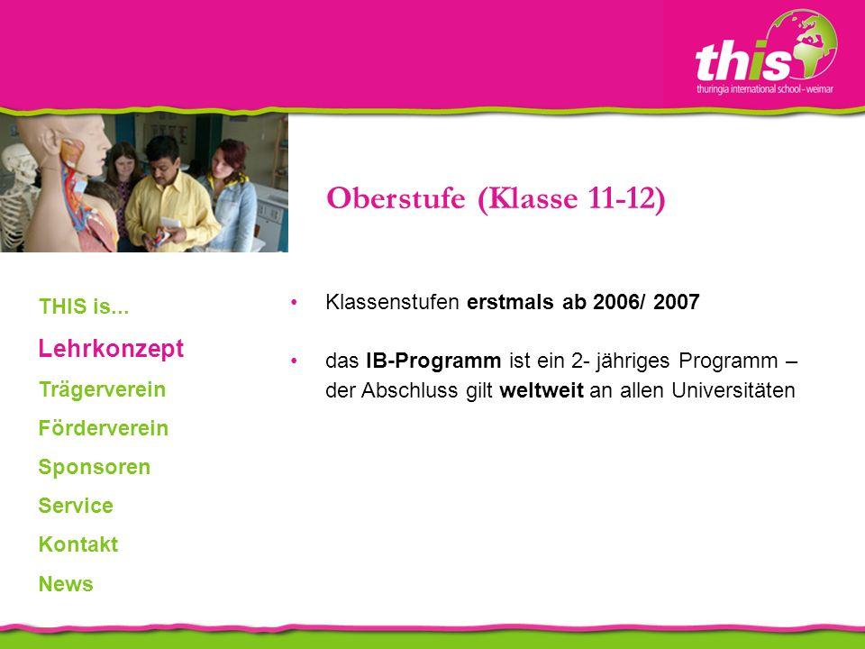 Oberstufe (Klasse 11-12) Klassenstufen erstmals ab 2006/ 2007 das IB-Programm ist ein 2- jähriges Programm – der Abschluss gilt weltweit an allen Universitäten THIS is...